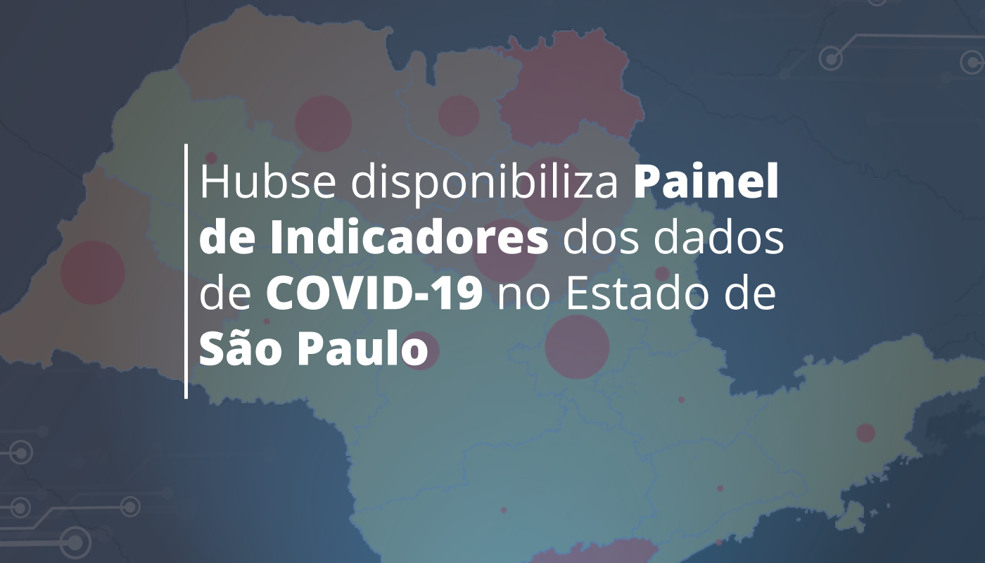 Hubse disponibiliza Painel de Indicadores COVID-19 do Estado de SP