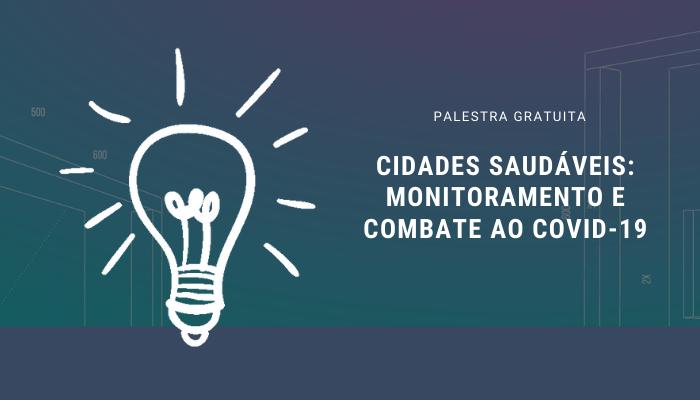 Palestra gratuita: Cidades Saudáveis monitoram e combatem o COVID-19