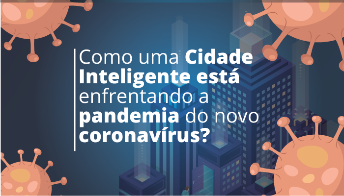 A Cidade Inteligente no enfrentamento da pandemia do novo coronavírus