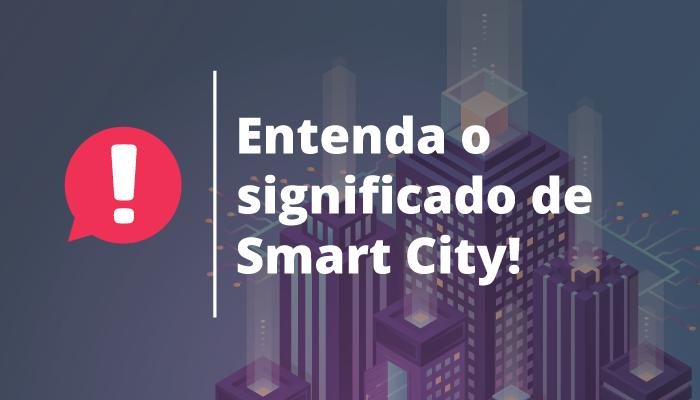 Cidades Inteligentes: definição, dimensões e níveis de inteligência