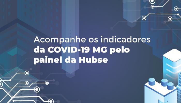 Acompanhe os indicadores da COVID-19 MG pelo painel da Hubse
