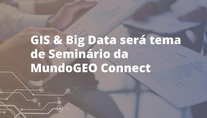 GIS & Big Data será tema de Seminário na MundoGEO Connect