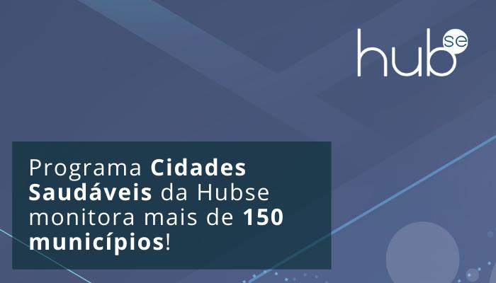 Programa Cidades Saudáveis da Hubse monitora mais de 150 municípios!
