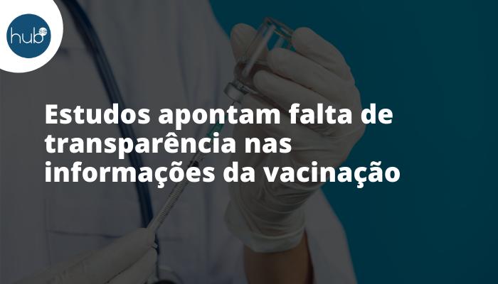 Estudos apontam falta de transparência nas informações da vacinação