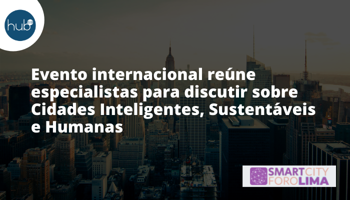 Evento internacional reúne especialistas para discutir Cidades Inteligentes
