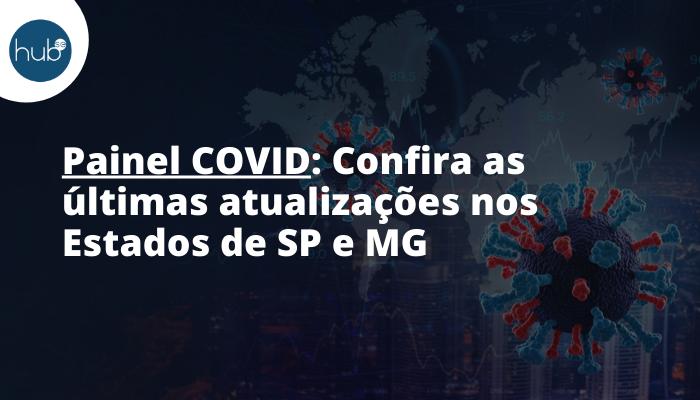 Painel COVID: Confira as últimas atualizações nos Estados de SP e MG