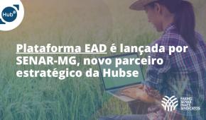 Plataforma EAD é lançada por SENAR-MG, novo parceiro da Hubse