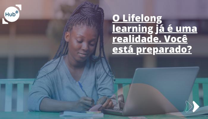 OLifelonglearningjá é uma realidade. Você está preparado?