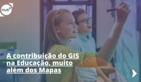 A contribuição do GIS na Educação, muito além dos Mapas