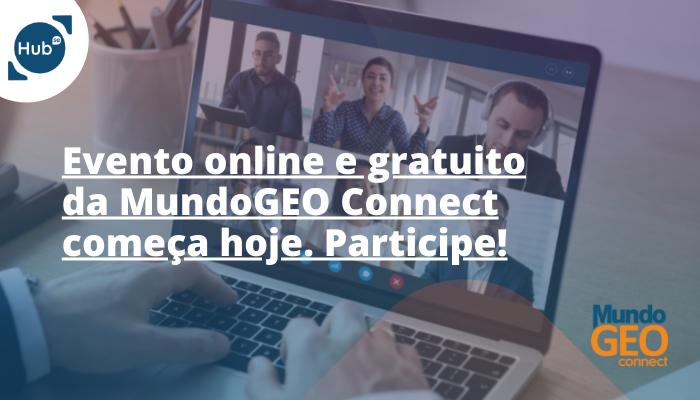 Evento online e gratuito da MundoGEO Connect começa hoje. Participe!