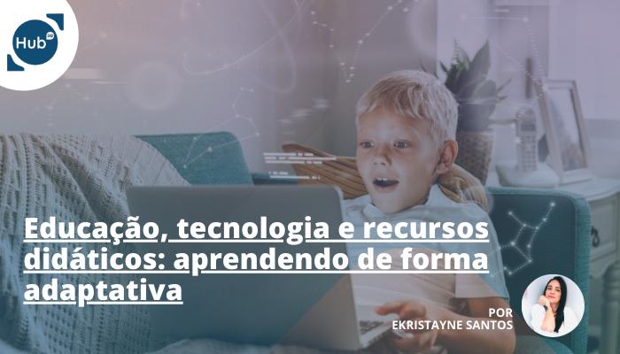 Educação, tecnologia e recursos didáticos: aprendendo de forma adaptativa