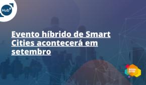 Evento híbrido de Smart Cities acontecerá em setembro