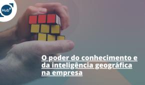 O poder do conhecimento e da inteligência geográfica na empresa